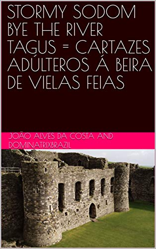 STORMY SODOM BYE THE RIVER TAGUS = CARTAZES ADÚLTEROS Á BEIRA DE VIELAS FEIAS