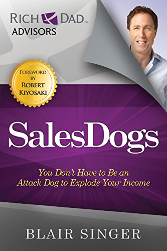 Sales Dogs: You Don't Have to be an Attack Dog to Explode Your Income (Rich Dad's Advisors (Paperback))