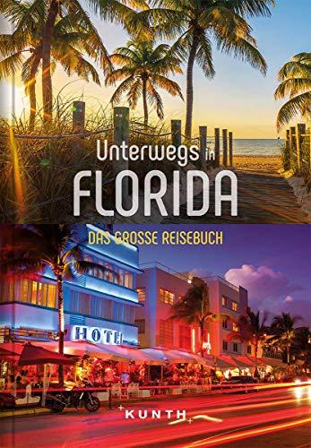 Unterwegs in Florida: Das große Reisebuch (KUNTH Unterwegs in ... / Das grosse Reisebuch)