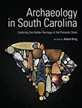 Archaeology in South Carolina: Exploring the Hidden Heritage of the Palmetto State (Non Series)