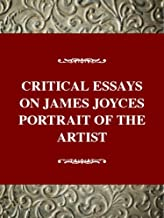 Critical Essays on James Joyce's Portrait of the Artist: Joyce's Portrait of the Artist As a Young Man (Critical Essays on...
