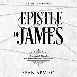 Epistle of James: A Relevant, Life-Changing, and Biblical Devotional Commentary cover art