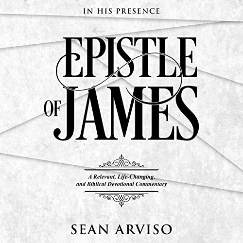 Epistle of James: A Relevant, Life-Changing, and Biblical Devotional Commentary audiobook cover art