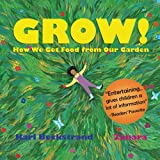 GROW: How We Get Food from Our Garden (Food Books for...