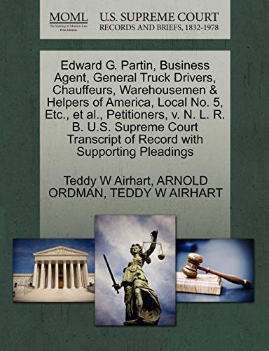 Edward G. Partin, Business Agent, General Truck Drivers, Chauffeurs, Warehousemen & Helpers of America, Local No. 5, Etc., et al., Petitioners, V. N. ... of Record with Supporting Pleadings