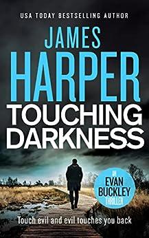 Touching Darkness: An Evan Buckley Crime Thriller (Evan Buckley Thrillers Book 10) by [James Harper]