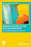 Human Factors in the Nuclear Industry: A Systemic Approach to Safety (Woodhead Publishing Series in Energy)