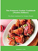 The Pressure Cooker Cookbook (Poultry Edition): The Best Cookbook for Hungry People