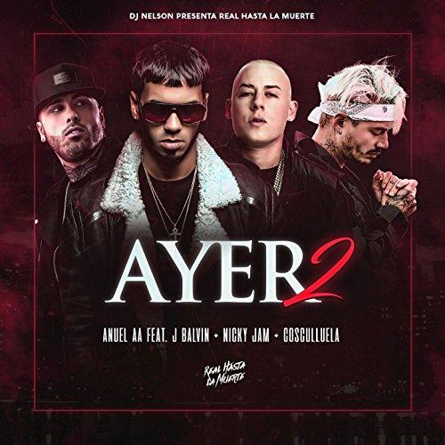 Ayer 2 (feat. Dj Nelson, J Balvin, Nicky Jam, Cosculluela) [Explicit]