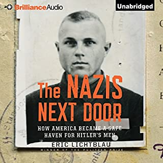 The Nazis Next Door     How America Became a Safe Haven for Hitler's Men              By:                                                                                                                                 Eric Lichtblau                               Narrated by:                                                                                                                                 Malcolm Hillgartner                      Length: 9 hrs and 56 mins     82 ratings     Overall 4.5