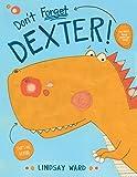 Don't Forget Dexter!: 1 (Dexter T. Rexter, 1)