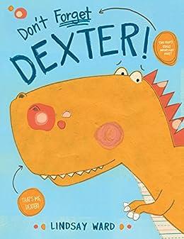 Don't Forget Dexter! (Dexter T. Rexter Book 1) by [Lindsay Ward]