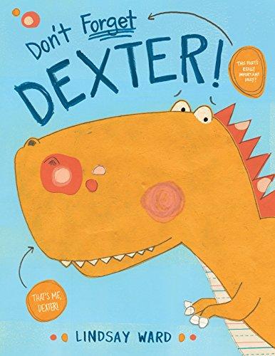 Don't Forget Dexter! (Dexter T. Rexter)