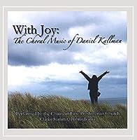 With Joy: the Choral Music of Daniel Kallman