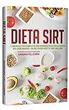 Dieta Sirt: Il Manuale più Completo per Perdere Peso con la Dieta del Gene Magro + 35 Deliziose Ricette Sirt Incluse