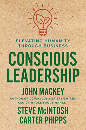 Compare Textbook Prices for Conscious Leadership: Elevating Humanity Through Business  ISBN 9780593083628 by Mackey, John,Mcintosh, Steve,Phipps, Carter