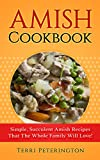 Amish Cookbook: Simple, Succulent Amish Recipes That The Whole Family Will Love! (English Edition)