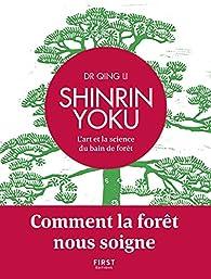 Shinrin Yoku - L'art et la science du bain de forêt - Comment la forêt nous soigne par Qing Li