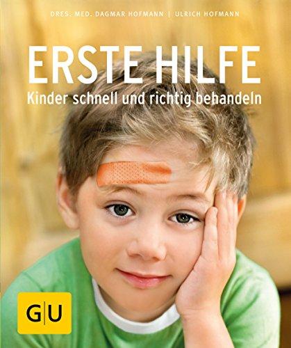 Erste Hilfe - Kinder schnell und richtig behandeln (GU Ratgeber Kinder)