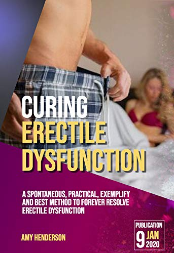 Curing Erectile Dysfunction: A Spontaneous, Practical, Exemplify and Best Method to Forever Resolve Erectile Dysfunction (English Edition)