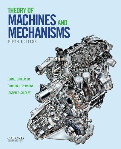 Compare Textbook Prices for Theory of Machines and Mechanisms 5 Edition ISBN 9780190264482 by Uicker  Jr., John J.,Pennock, Gordon R.,Shigley, Joseph E.