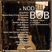 A Nod to Bob: An Artists' Tribute to Bob Dylan on His Sixtieth Birthday