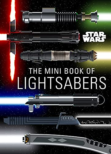 Star Wars: The Mini Book of Lightsabers: (Lightsaber Collection, Lightsaber Guide, Gifts for Star Wars Fans)