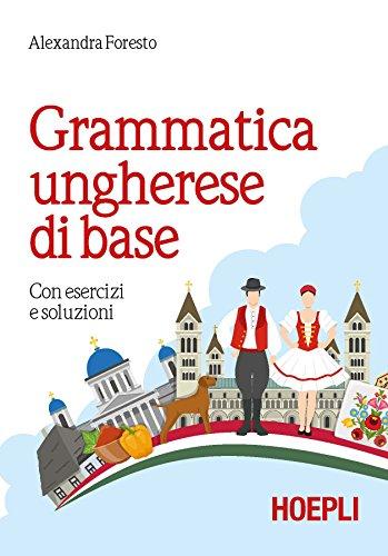 Grammatica ungherese di base. Con esercizi e soluzioni