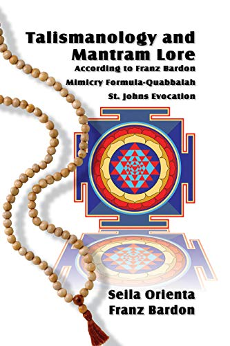 Talismanology and Mantram Lore According to Franz Bardon: Includes: The St. John's Evocation & Franz Bardon's Mimicry Formula-Quabbalah for Healing (English Edition)
