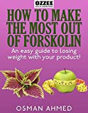 How To Make The Most Out Of Forskolin: An easy guide to losing weight with your Product! (English Edition)