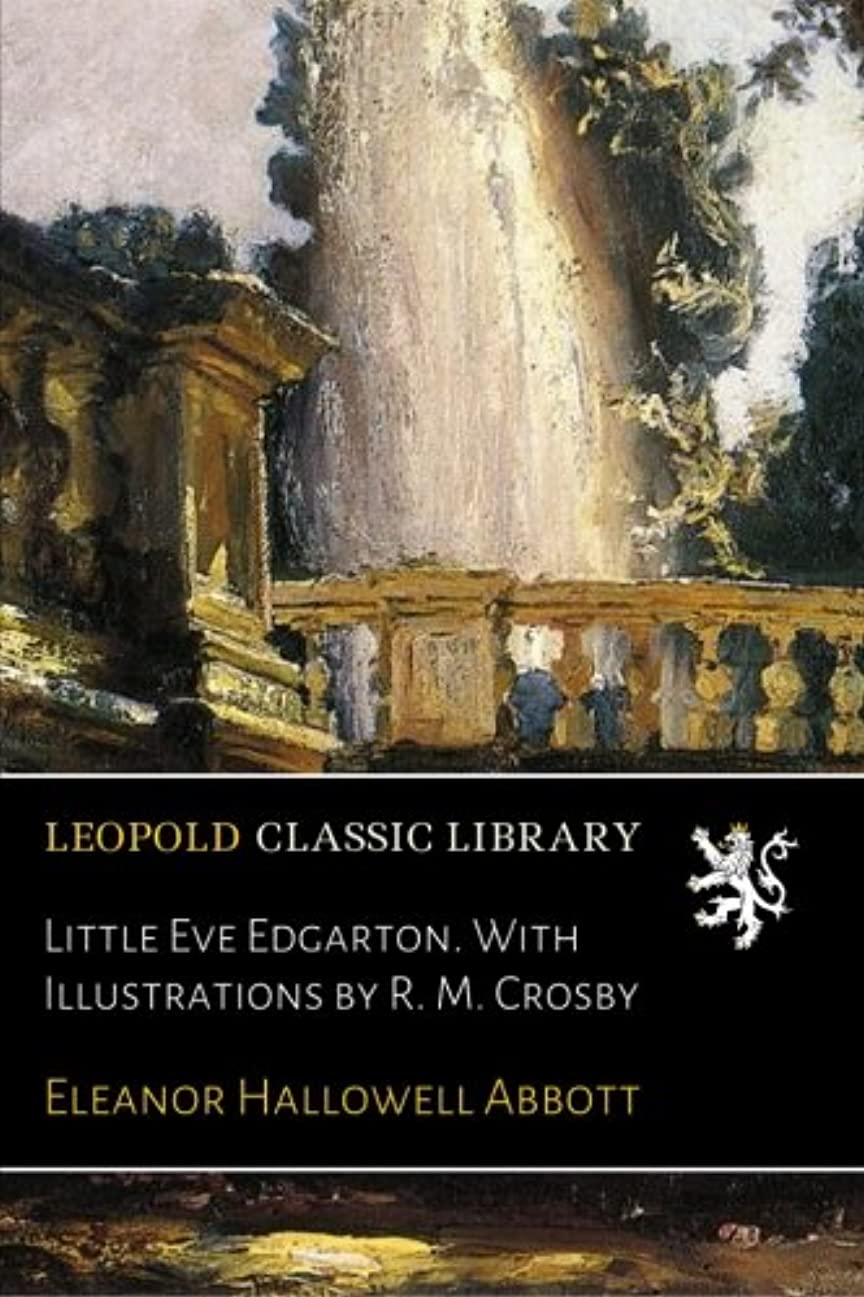 論争的単調な旅客Little Eve Edgarton. With Illustrations by R. M. Crosby
