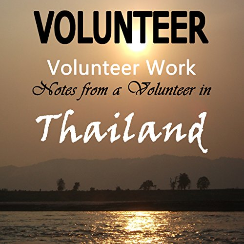 Volunteer Work: Notes from a Volunteer in Thailand audiobook cover art