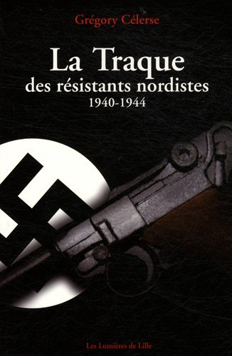 La Traque des résistants nordistes (1940-1944)