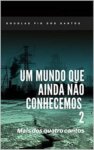 UM MUNDO QUE AINDA NÃO CONHECEMOS 2: Mais dos quatro cantos (Portuguese Edition)