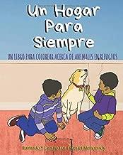 UN HOGAR PARA SIEMPRE: Un Libro Para Colorear Acerca De Animales En Refugios (Spanish Edition)