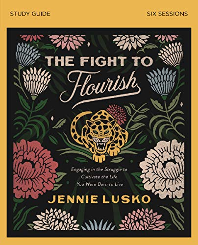 The Fight to Flourish Study Guide: Engaging in the Struggle to Cultivate the Life You Were Born to L