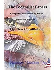 The Federalist Papers: Complete Collection of 85 essays Written in Favor of the New Constitution