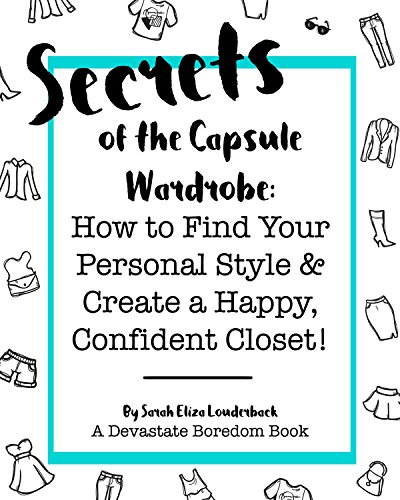 Secrets of the Capsule Wardrobe: How to Find Your Personal Style & Create a Happy, Confident Closet!