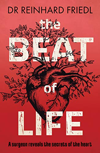 The Beat of Life: A Surgeon Reveals the Secrets of the Heart