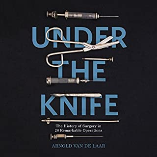 Under the Knife     A History of Surgery in 28 Remarkable Operations              De :                                                                                                                                 Arnold van de Laar                               Lu par :                                                                                                                                 Rich Keeble                      Durée : 9 h et 41 min     1 notation     Global 5,0