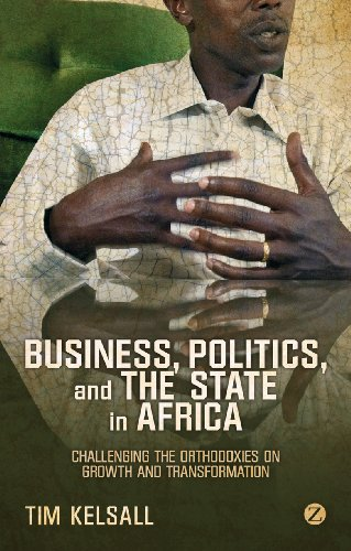 Business, Politics, and the State in Africa: Challenging the Orthodoxies on Growth and Transformation (English Edition)