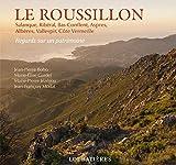 Le Roussillon: Salanque, Ribéral, Bas-Conflent, Aspres, Albères, Vallespir, Côte Vermeille (Regards sur un patrimoine)
