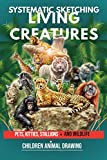 Systematic Sketching Of Living Creatures; Pets, Kitties, Stallions And Wildlife (English Edition)