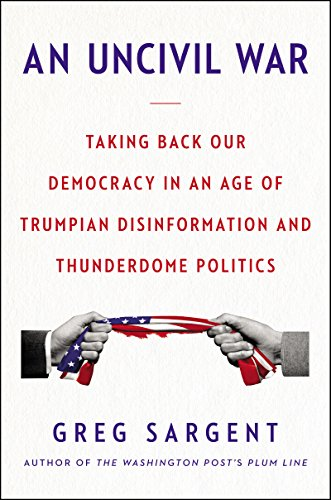 An Uncivil War: Taking Back Our Democracy in an Age of Trumpian Disinformation and Thunderdome Politics (English Edition)