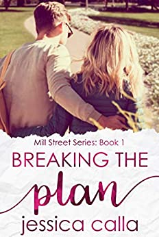 Breaking the Plan (Mill Street Series Book 1) by [Jessica Calla]