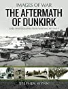 The Aftermath of Dunkirk: Rare Photographs from Wartime Archives