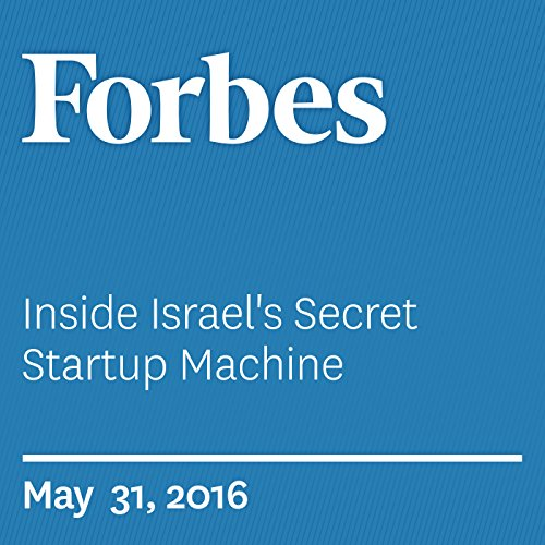 Inside Israel's Secret Startup Machine                   By:                                                                                                                                 Richard Behar                               Narrated by:                                                                                                                                 Daniel May                      Length: 24 mins     Not rated yet     Overall 0.0