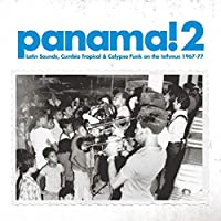 Panama! 2: Latin Sounds, Cumbia Tropical & Calypso Funk On The : Isthmus 1967-77