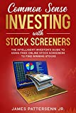 Common Sense Investing With Stock Screeners: Make Stock Investing a Safe Bet With the Right Tools (Common Sense Investor Series)