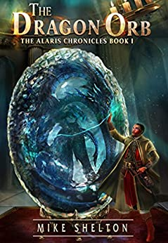 The Dragon Orb (The Alaris Chronicles Book 1) by [Mike Shelton]